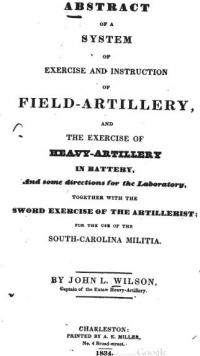 Abstract of a system of exercise and instruction of field-artillery: and the exercise of heavy-artillery in battery, and some directions for the laboratory, together with the sword exercise of the artillerist; for the use of the South-Carolina militia