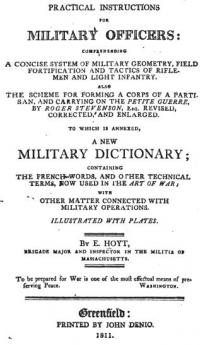 Practical instructions for military officers: comprehending a concise system of military geometry, field fortification and tactics of riflemen and light infantry . Also the scheme for forming a corps of a partisan, and carrying on the petite guerre ... to which is annexed, a new military dictionary; containing the French words and other technical terms, now used in the art of war with other matter connected with military operations. Illustrated with plates.