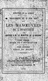 Règlement du 12 juin 1875 sur les manœuvres de l'infanterie ; avec un rapport à m. le Ministre de la guerre.