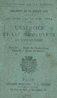 Le Règlement du 15 avril 1894 sur l'Exercice et les Manoeuvres de l'Infanterie
