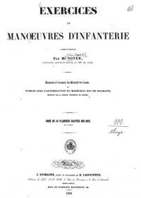 Exercices et manoeuvres d'infanterie classés et développés par M. (A.) Soyer, capitaine adj.-major au 46e de ligne