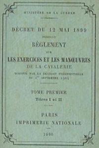 Décret du 12 Mai 1899 portant Règlement sur les Exercices et les Manœuvres de la cavalerie du 1 septembre 1904