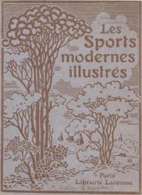 Les Sports modernes illustrés. encyclopédie sportive illustrée (813 gravures), publiée sous la direction de MM. P.)