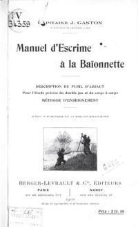 Manuel d'escrime á la baionnette, description du fusil d'assaut pour l'étude précise du double jeu et du corps á corps, méthode d'enseignement