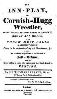 The Inn-Play, or Cornish-Hugg Wrestler Digested in a Method which Teacheth to Break All Holds, and Throw Most Falls Mathematically; Easy to be understood by all Gentlemen, & c. being an excellent Acquisition to the Science of Self-Defence, and of Great Utility to such who understand the Small-Sword in Fencing