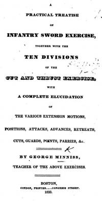 A Practical Treatise on Infantry Sword Exercise Together with the Ten Divisions of the Cut and Thrust Exercise, with a Complete Elucidation of the various Extension Motions, Positions, Attacks, Advances, Retreats, Cuts, Guards, Points, Parries, &c.