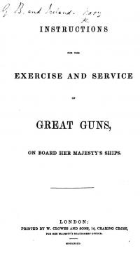 Instructions for the exercise and service of Great Guns on board Her Majesty's Ships