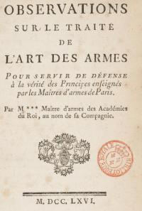 Observations sur le traité de l'art des Armes, pour servie de défense á la verité des principes enseignés par les Maitres d'Armes de Paris