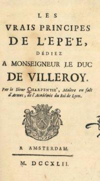 Les vrais principes de l'épée, dediez á Monseigneur le duc de Villeroy