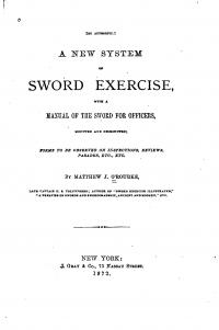 A New System of Sword Exercise, with a Manual of the Sword for Officers, Mounted and Dismounted; Forms to be Observed on Inspections, Reviews, Parades, Etc., Etc.