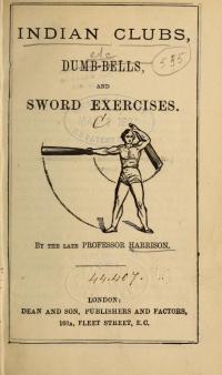 Indian Clubs, Dumb-Bells and Sword Exercises