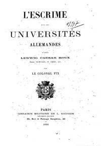 L'escrime dans les universités allemandes, d'aprés Ludwig Caesar Roux, Fried. Schulze, W. Fehn etc.