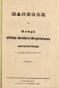 Handbok för Götha Artilleri-regementes intruktörer i sabelhuggning