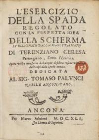 L'Esercizio della Spada regolato con la perfetta idea della Scherma et insegnato dalla Maestramano Terenziano Ceresa  Parmegiano