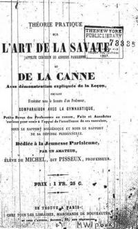 Théorie pratique sur l'art de la savate (appelée chausson ou adresse parisienne) et de la canne avec démonstration expliqu;e de la lecon... par un amateur, éléve de Michel, dit Pisseux, Professeur