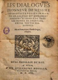 Les dialogues d'honneur de Jean Baptiste Possevin, esquelz est complément discouru et resolu de tous les pointz de l'honneur entre toutes personnes