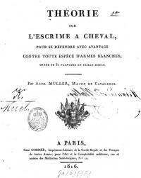 Théorie sur l'escrime á cheval, pour se défendre avec avantage contre toute espéce d'armes blanches.