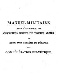 Manuel militaire pour l'instruction des officiers suisse de toutes armes, ou essai d'un système de défense de la confédération Helvétique