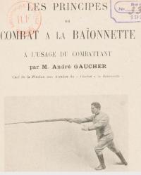 Les Principes du combat à la baïonnette, à l'usage du combattant, par M. André Gaucher