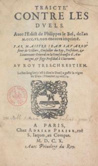 Traicté contre les duels avec les ordonnance et arrests du Roy Sainct Loys pour M. Jean Savaron