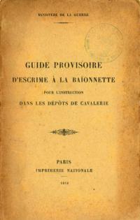 Manuel provisoire d 'escrime a la baïonnette pour l'instruction dans les dépôts de cavalerie