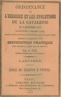Ordonnance sur les exercices et les évolutions de la cavalerie du 6 décembre 1829. Ecole du cavalier, du peloton et de l'escardon, à pied