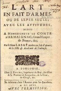 L'art en fait d'armes, ou de l'épée seule, avec les attitudes, dedié á monseigneur le Comte d'Armaignac, Grand Ecuyer de France