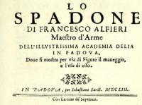Lo Spadone di F. Alfieri, dove si mostra per via di figure il maneggio e l'uso di esso