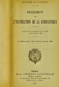 Règlement sur l'instruction de la gymnastique : approuvé par le Ministre de la guerre le 22 octobre 1902