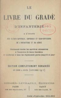 Le livre du gradé d'infanterie : à l'usage des élèves caporaux, caporaux et sous-officiers de l'infanterie ...(Année d'instruction 1912-1913 (Édition complètement remaniée et mise à jour (octobre 1912))