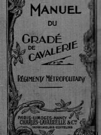Manuel du gradé de cavalerie (régiments métropolitains) : à l'usage des sous-officiers, brigadiers et élèves brigadiers (94e édition)