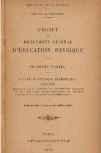 Direction de l'infanterie. Projet de règlement général d'éducation physique... Edition mise à jour au 1er juillet 1919