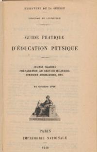 Guide pratique d'éducation physique. Jeunes classes. Préparation au service militaire. Services auxiliaires, etc. 14 octobre 1916