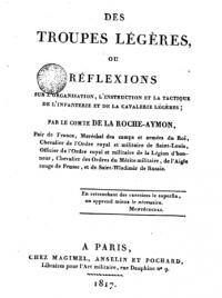 Des Troupes légères ou Réflexions sur l'organisation, l'instruction et la tactique de l'Infanterie et de la Cavalerie légères