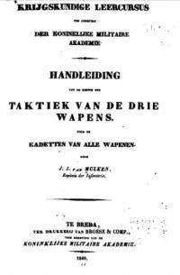 Krijgskundige leercursus ten gebruike der Koninklijke militaire akademie Handleiding tot de kennis der taktiek van de drie wapens.