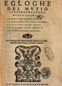 Egloghe del Mutio Justinopolitana divise in cinque libri. Le amorose libro primo. Le marchesane libro second. Le illustri libro terzo. Le lugubri libro quarto. Le varie libro quinto