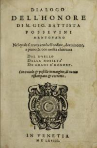 Dialogo dell'honore nel quale si tratta a pieno del duello, della nobilit & edi tutti i gradi ne quali consiste l'honore di M. Giovanni Battista Possevini Mantovano