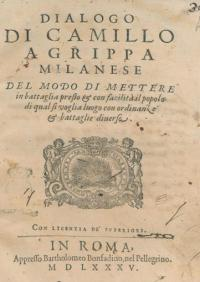 Dialogo di Camillo Agrippa Milanese Del Modo di Mettere in battaglia presto & con facilitá il popolo di qual si voglia luogo con ordinante & battaglie diuerse