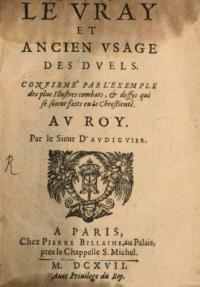 Le vray et ancien usage des duels: confirmé par l'exemple des plus illustres combats, & deffys qui se soient faits en la Chrestiente, au roy