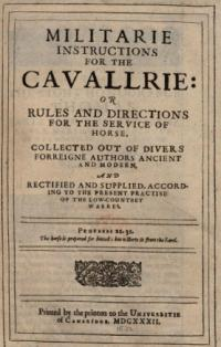 Militarie instructions for the cavallrie: or Rules and directions for the service of horse collected out of divers forrain authors ancient and modern, and rectified and supplied, according to the present practise of the Low-Countrey warres.