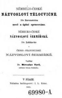 Nemecko-ceske nazvoslovi telocvicne ... sermirske ... a cesko-francouzske nazvoslovi sermirke. (Deutsch-böhmische technische Worte für Turn- und Fechtkunst.)