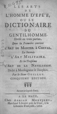 Les artes de l'homme d'épée: ou Le dictionnaire du gentilhomme, divisé en trois parties: La premičre contient l'art de monter á cheval; La seconde l'art militaire; et la troisieme l'art de la navigation
