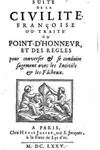 Suite de la Civilité Françoise: ou Traité du point-d'honneur, et des régles pour converser & se conduire sagement avec les incivils & les fâcheux