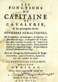 Les fonctions du capitaine de cavalerie et les principales de ses officiers subalternes oú les capitaines, les lieutenants, les cornettes, les mareschaux des logis, les brigadiers & les cavaliers mesme trouveront la maniere de s'acquitter de leurs devoirs dans chaque occasion, chacun suivant la fonction & le degré de sa charge ... avec un abregé des ordonnances & reglemens du roy, pour la cavalerie, depuis l'année 1661 jusques en 1669 & l'exercice de la cavalerie