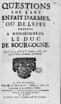 Questions sur l'art en fait d'armes, ou de l'epée, dédié á monsigneur le duc de Bourgogne, par le Sieur Labat, Maitre au dit Art de la Ville et Académie de Toulouse