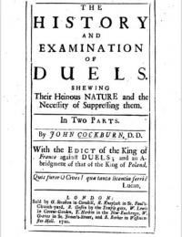 The history and examination of duels. Shewing their heinous nature and the necessity of suppressing them. With the edict of the King of France against duels; and an abridgment of that of the King of Poland