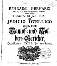 Tractatio juridica de judicio duellico vulgo / Vom Kampf- und Kolben-Gerichte. Occasione art. LXIII. L.I. Jur. Prov. Saxon
