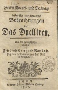 Herrn Roques und Basnage historische und moralische Betrachtungen über das Duelliren. Aus dem französischen übersetzt von Friedrich Eberhard Rambach