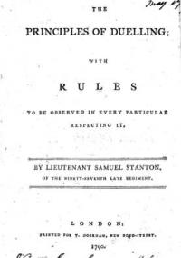 The principles of duelling; with rules to be observed in every particular respecting it