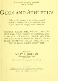 Girls and athletics, giving a brief summary of the activity, rules and method of administration of the following games in girls' schools and colleges, women's clubs, etc.: archery, basketball, cricket, fencing, field-day